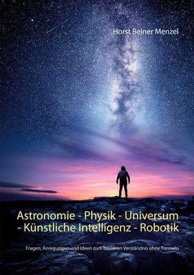 Astronomie - Physik - Universum - Künstliche Intelligenz - Robotik
