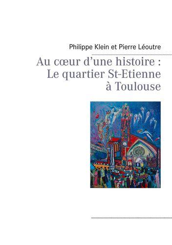 Au cœur d'une histoire : Le quartier St-Etienne à Toulouse