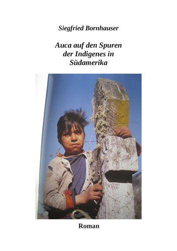 Auca auf den Spuren der Indigenes in Südamerika