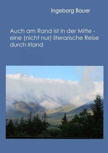 Auch am Rand ist in der Mitte - eine (nicht nur) literarische Reise durch Irland