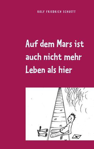 Auf dem Mars ist auch nicht mehr Leben als hier