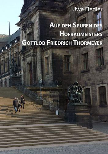 Auf den Spuren des Hofbaumeisters Gottlob Friedrich Thormeyer