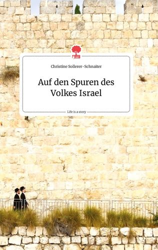 Auf den Spuren des Volkes Israel. Life is a Story - story.one