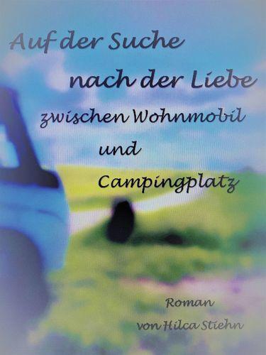 Auf der Suche nach der Liebe zwischen Wohnmobil und Campingplatz