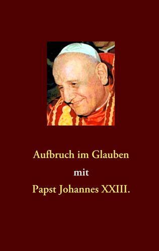 Aufbruch im Glauben mit Papst Johannes XXIII.
