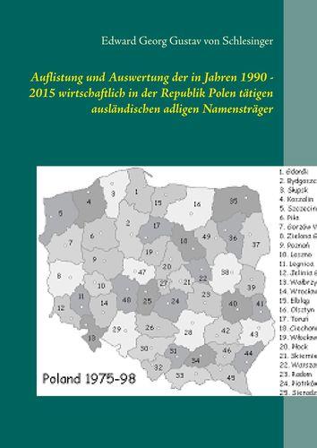 Auflistung und Auswertung der in Jahren 1990 - 2015 wirtschaftlich in der Republik Polen tätigen ausländischen adligen Namensträger