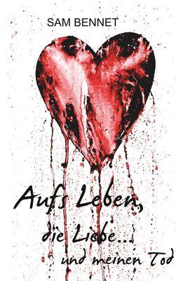 Aufs Leben, die Liebe ... und meinen Tod