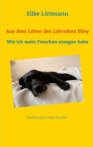 Aus dem Leben des Labradors Siley