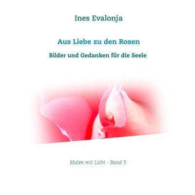 Aus Liebe zu den Rosen