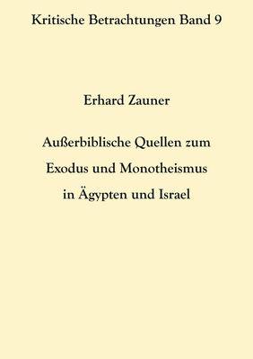 Außerbiblische Quellen zum Exodus und Monotheismus in Ägypten und Israel