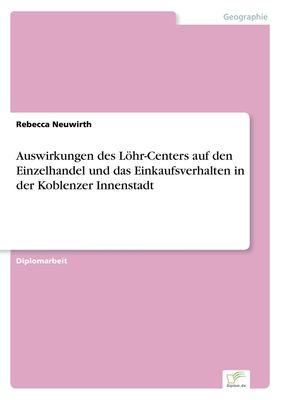 Auswirkungen des Löhr-Centers auf den Einzelhandel und das Einkaufsverhalten in der Koblenzer Innenstadt