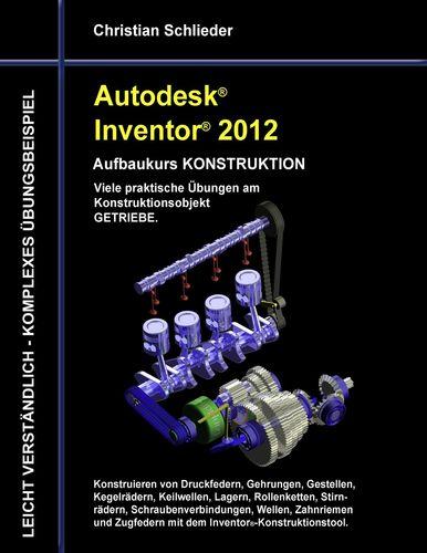 Autodesk Inventor 2012 - Aufbaukurs Konstruktion