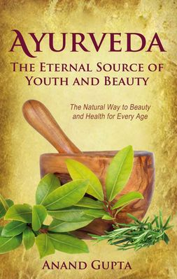 Ayurveda - The Eternal Source of Youth and Beauty