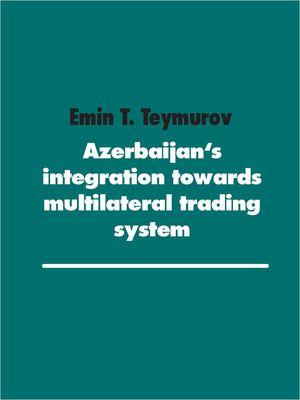 Azerbaijan's integration towards multilateral trading system