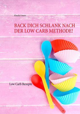 Back dich schlank nach der Low Carb Methode!