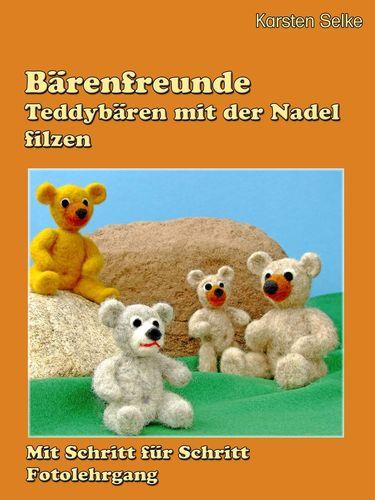 Bärenfreunde - Teddybären mit der Nadel gefilzt