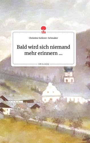 Bald wird sich niemand mehr erinnern .... Life is a Story - story.one