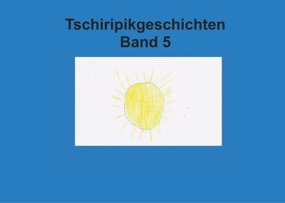 Band 5 Tschiripikgeschichten