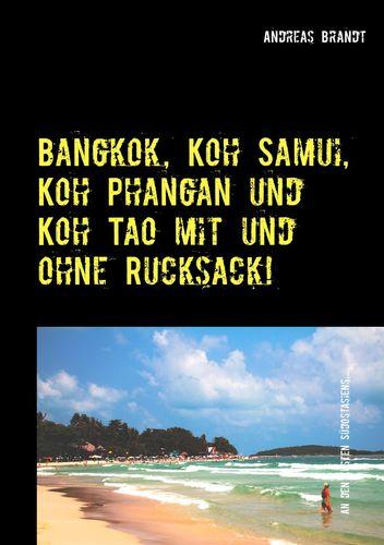 Bangkok, Koh Samui, Koh Phangan und Koh Tao mit und ohne Rucksack!