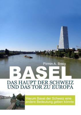 Basel, das Haupt der Schweiz und das Tor zu Europa