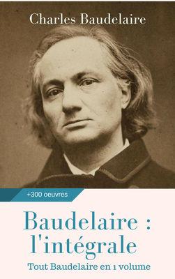 Baudelaire : l'intégrale des oeuvres