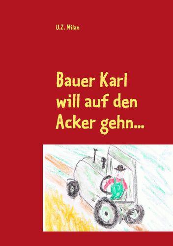 Bauer Karl will auf den Acker gehn...