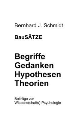 BauSÄTZE: Begriffe - Gedanken - Hypothesen - Theorien