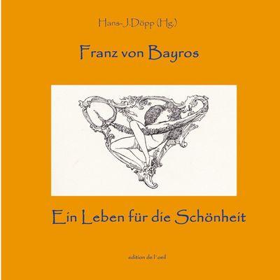 Bayros - Ein Leben für die Schönheit