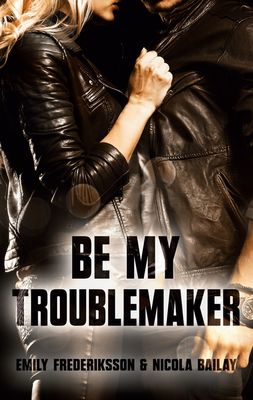 Be my Troublemaker