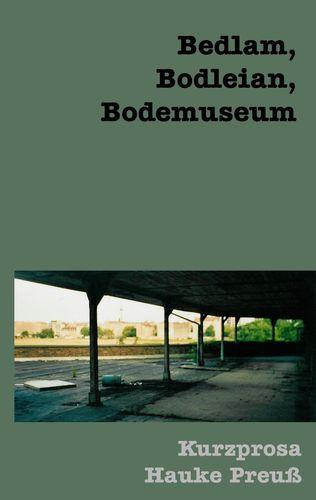 Bedlam, Bodleian, Bodemuseum