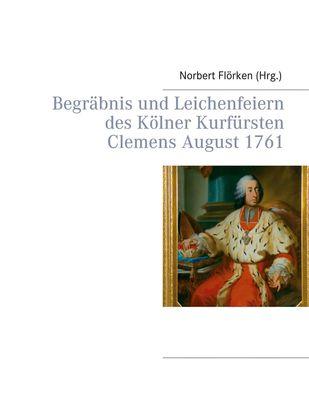 Begräbnis und Leichenfeiern des Kölner Kurfürsten Clemens August  1761