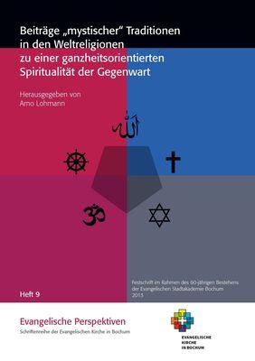 """Beiträge """"mystischer"""" Traditionen in den Weltreligionen zu einer ganzheitsorientierten Spiritualität der Gegenwart"""