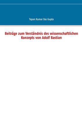 Beiträge zum Verständnis des wissenschaftlichen Konzepts von Adolf Bastian