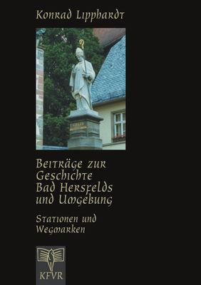 Beiträge zur Geschichte Bad Hersfelds und Umgebung, Stationen und Wegmarken