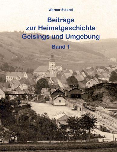 Beiträge zur Heimatgeschichte Geisings und Umgebung