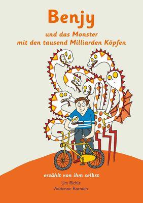 Benjy und das Monster mit den tausend Milliarden Köpfen - erzählt von ihm selbst - Version Hirntumor, illustriert von Adrienne Barman