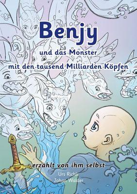 Benjy und das Monster mit den tausend Milliarden Köpfen - erzählt von ihm selbst - Version Leukämie, illustriert von Johan Walder