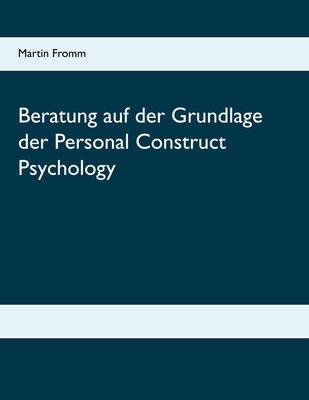 Beratung auf der Grundlage der Personal Construct Psychology