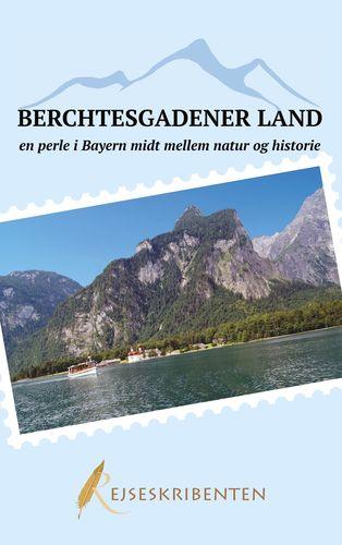 Berchtesgadener Land - en perle i Bayern midt mellem natur og historie