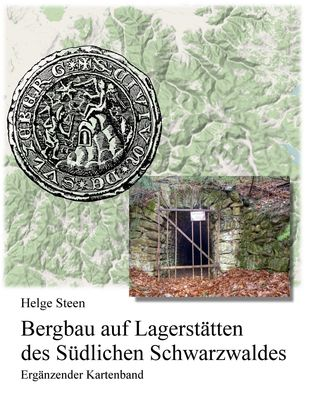 Bergbau auf Lagerstätten des Südlichen Schwarzwaldes - Ergänzender Kartenband