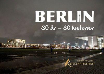 Berlin: 30 år - 30 historier