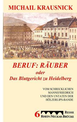 Beruf: Räuber, oder: Das Blutgericht zu Heidelberg