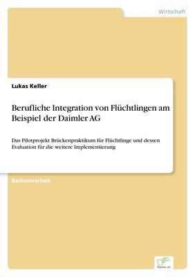 Berufliche Integration von Flüchtlingen am Beispiel der Daimler AG