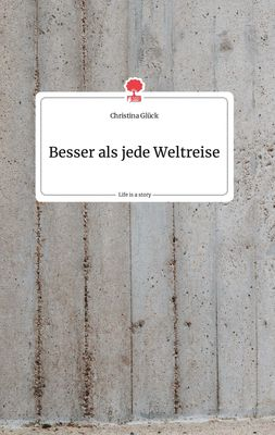 Besser als jede Weltreise. Life is a Story - story.one