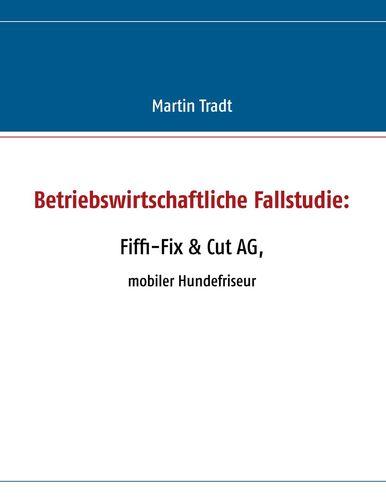 Betriebswirtschaftliche Fallstudie: Fiffi-Fix & Cut AG