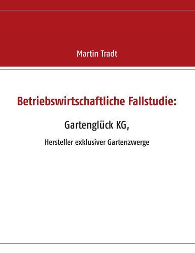 Betriebswirtschaftliche Fallstudie: Gartenglück KG,