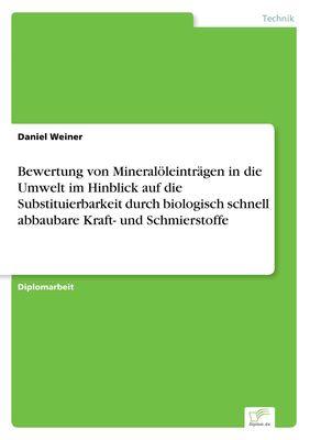 Bewertung von Mineralöleinträgen in die Umwelt im Hinblick auf die Substituierbarkeit durch biologisch schnell abbaubare Kraft- und Schmierstoffe