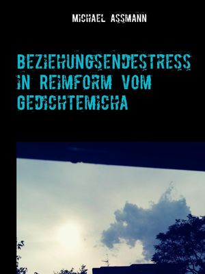 Beziehungsendestress in Reimform vom Gedichtemicha
