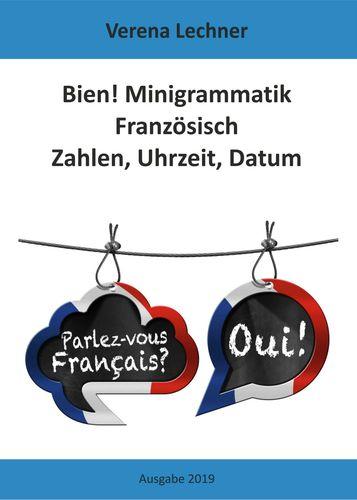 Bien! Minigrammatik Französisch: Zahlen, Uhrzeit, Datum