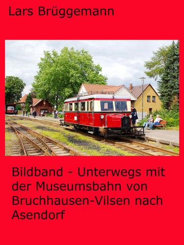 Bildband - Unterwegs mit der Museumsbahn von Bruchhausen-Vilsen nach Asendorf